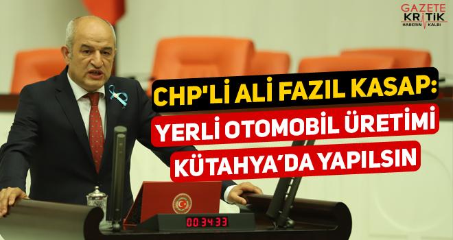 CHP'li Ali Fazıl Kasap: YERLİ OTOMOBİL ÜRETİMİ...