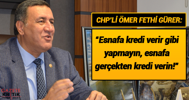 CHP Milletvekili Gürer, ekonomik krizle boğuşan...
