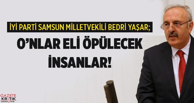 İYİ PARTİ SAMSUN MİLLETVEKİLİ BEDRİ YAŞAR;...