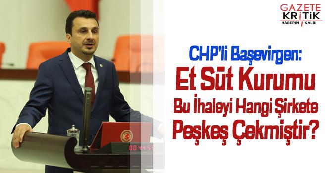 CHP'li Başevirgen:Et Süt Kurumu Bu İhaleyi Hangi...