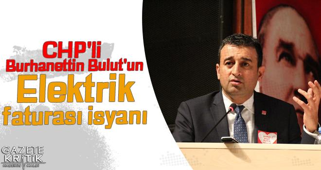 CHP'li Burhanettin Bulut'un Elektrik faturası isyanı