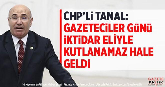 CHP'Lİ TANAL: GAZETECİLER GÜNÜ İKTİDAR ELİYLE...