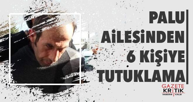 Palu ailesinin 7 üyesinden 6'sına tutuklama