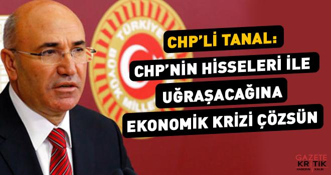 CHP'Lİ TANAL: CHP'NİN HİSSELERİ İLE UĞRAŞACAĞINA...