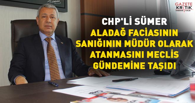 CHP'Lİ SÜMER ALADAĞ FACİASININ SANIĞININ MÜDÜR...