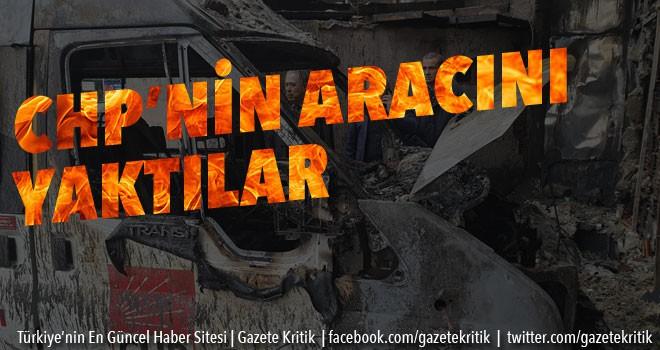 CHP'NİN SEÇİM ARACINI YAKTILAR!