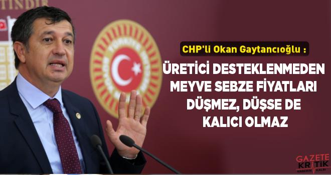 CHP'Lİ OKAN GAYTANCIOĞL:ÜRETİCİ DESTEKLENMEDEN...