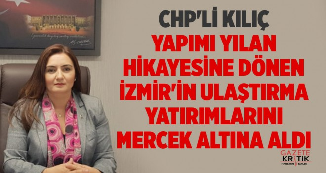 CHP'Lİ KILIÇ YAPIMI YILAN HİKAYESİNE DÖNEN İZMİR'İN...