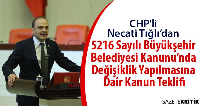 CHP'li Necati Tığlı'dan 5216 Sayılı Büyükşehir...