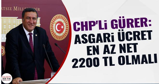 CHP'li GÜRER: ASGARİ ÜCRET EN AZ NET 2200 TL OLMALI