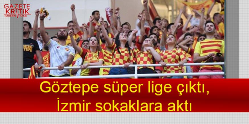 Göztepe süper lige çıktı,İzmir sokaklara aktı