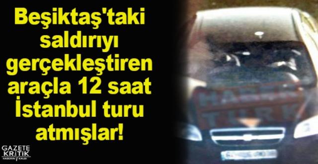 İşte Beşiktaş'taki saldırının gerçekleştirildiği araç: 12 saat İstanbul turu atmışlar!