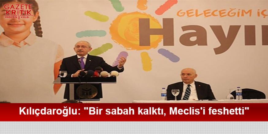 Kılıçdaroğlu: 'Bir sabah kalktı, Meclis'i feshetti'