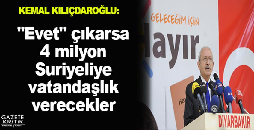 Kılıçdaroğlu: 'Evet' çıkarsa 4 milyon Suriyeliye vatandaşlık verecekler