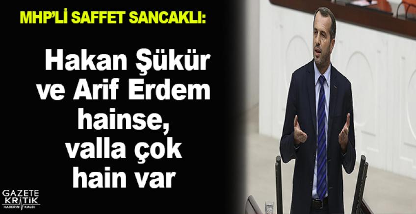 MHP'li Saffet Sancaklı: Hakan Şükür ve Arif Erdem hainse, valla çok hain var