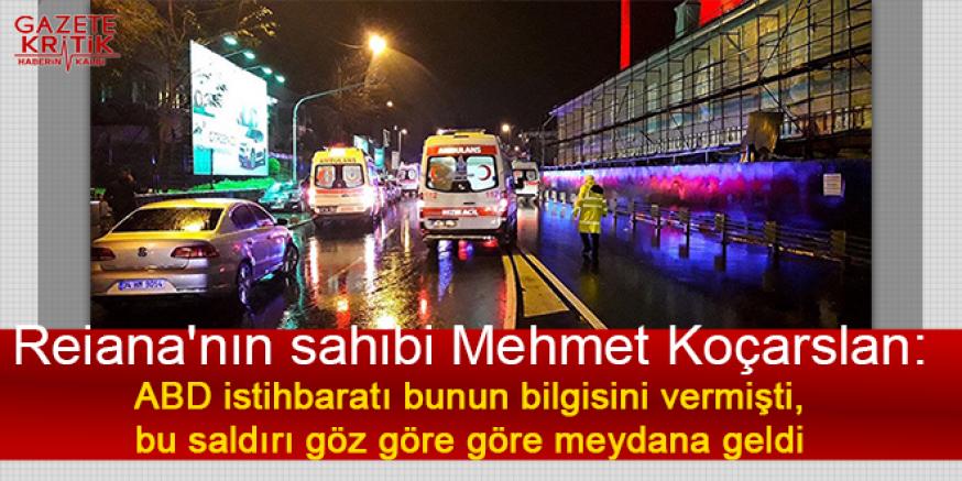 Reina'nın sahibi Mehmet Koçarslan:ABD istihbaratı bunun bilgisini vermişti, bu saldırı göz göre göre meydana geldi