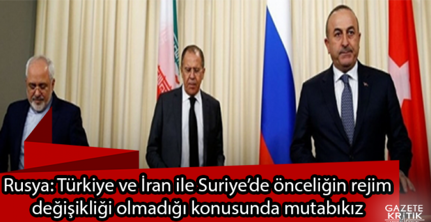 Rusya: Türkiye ve İran ile Suriye'de önceliğin rejim değişikliği olmadığı konusunda mutabıkız