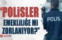 """CHP'li Erkan Aydın,""""Polisler emekliliğe mi..."""
