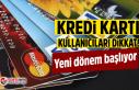 Kredi kartı kullanıcıları dikkat! Yeni dönem...
