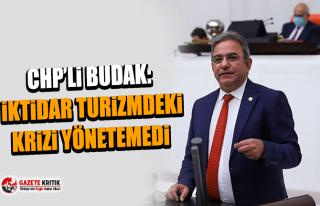 CHP'li Budak: İktidar Turizmdeki Krizi Yönetemedi