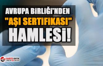 Avrupa Birliği'nden ''aşı sertifikası'' hamlesi!