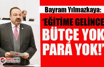 """CHP'li Bayram Yılmazkaya: """"İsrafa, Saltanata Para Harcayan Hükümet İş Eğitime Gelince; 'Bütçe Yok, Para Yok' Diyor!"""""""