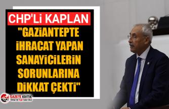 """CHP'li Kaplan """"Gaziantepte ihracat yapan sanayicilerin sorunlarına dikkat çekti"""""""
