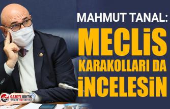 CHP'li Mahmut Tanal:Meclis Karakollari da İncelesin
