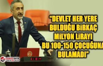 """CHP'li Mustafa Adıgüzel:""""Devlet her yere bulduğu birkaç milyon lirayı bu 100-150 çocuğuna bulamadı"""""""