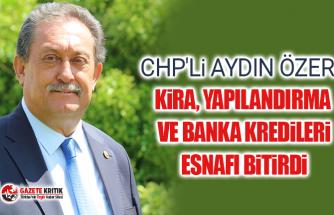 CHP'li Özer: Kira, Yapılandırma Ve Banka Kredileri Esnafı Bitirdi