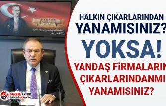CHP'li Kemal Zeybek:Halkın çıkarlarından yanamısınız? Yoksa! Yandaş firmaların çıkarlarındanmı yanamısınız?