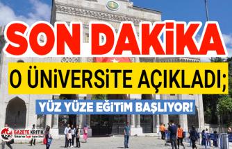 Son Dakika:İstanbul Üniversitesi açıkladı; yüz yüze eğitim başlıyor!