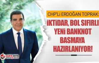 CHP'li Erdoğan Toprak; İktidar, bol sıfırlı yeni banknot basmaya hazırlanıyor!