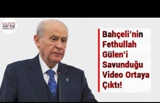 Bahçeli'nin Fethullah Gülen'i Savunduğu Video Ortaya Çıktı